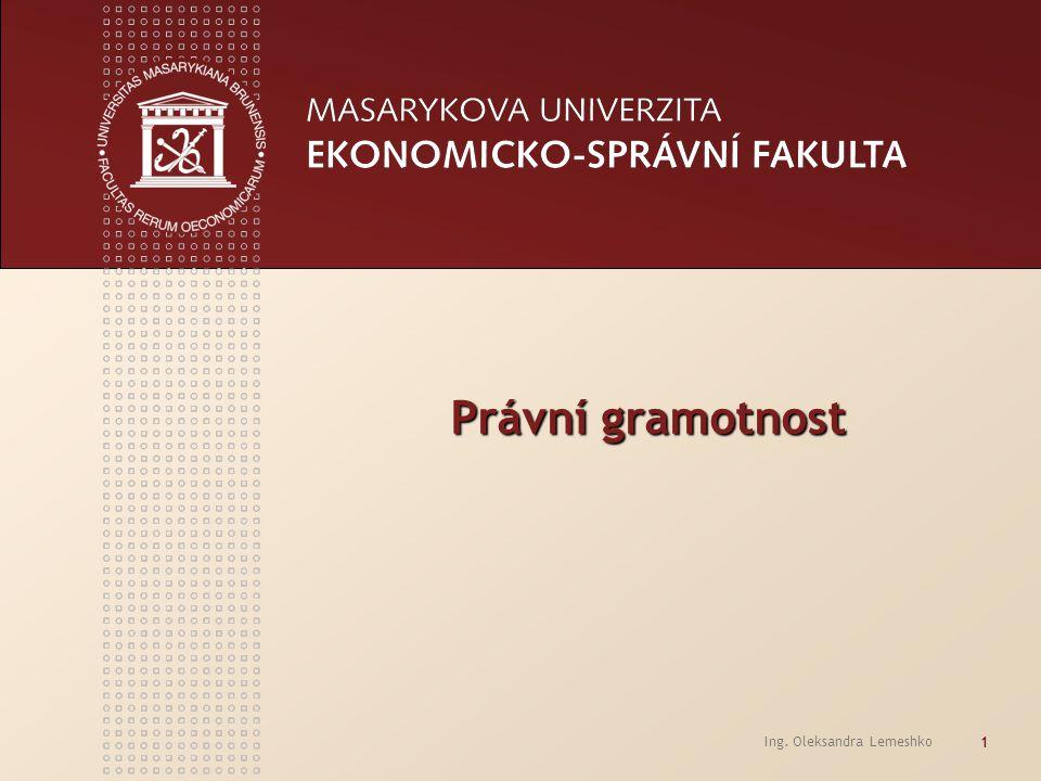 Ing. Oleksandra Lemeshko 1 Právní gramotnost Právní gramotnost
