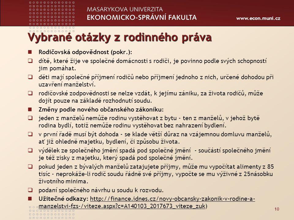 www.econ.muni.cz Vybrané otázky z rodinného práva Rodičovská odpovědnost (pokr.):  dítě, které žije ve společné domácnosti s rodiči, je povinno podle
