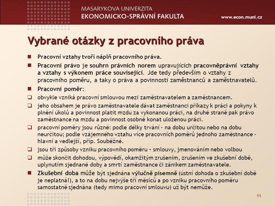 www.econ.muni.cz Vybrané otázky z pracovního práva Pracovní vztahy tvoří náplň pracovního práva. Pracovní právo je souhrn právních norem upravujících