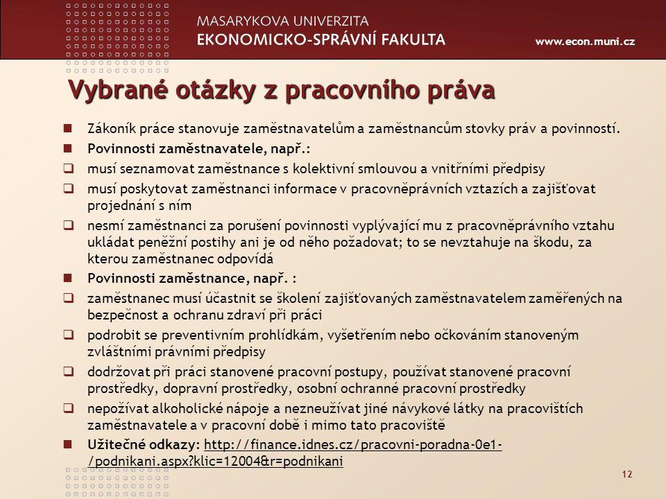 www.econ.muni.cz Vybrané otázky z pracovního práva Zákoník práce stanovuje zaměstnavatelům a zaměstnancům stovky práv a povinností. Povinnosti zaměstn