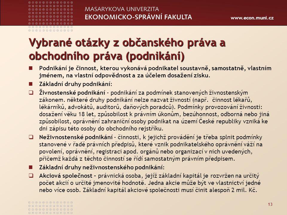 www.econ.muni.cz Vybrané otázky z občanského práva a obchodního práva (podnikání) Podnikání je činnost, kterou vykonává podnikatel soustavně, samostat