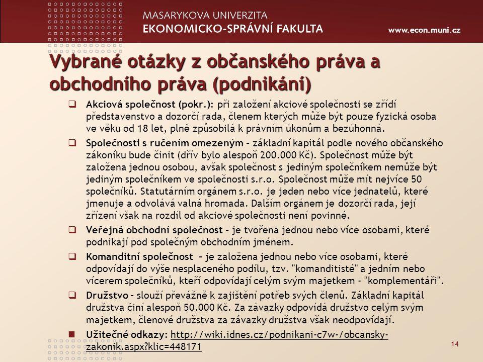 www.econ.muni.cz Vybrané otázky z občanského práva a obchodního práva (podnikání)  Akciová společnost (pokr.): při založení akciové společnosti se zř