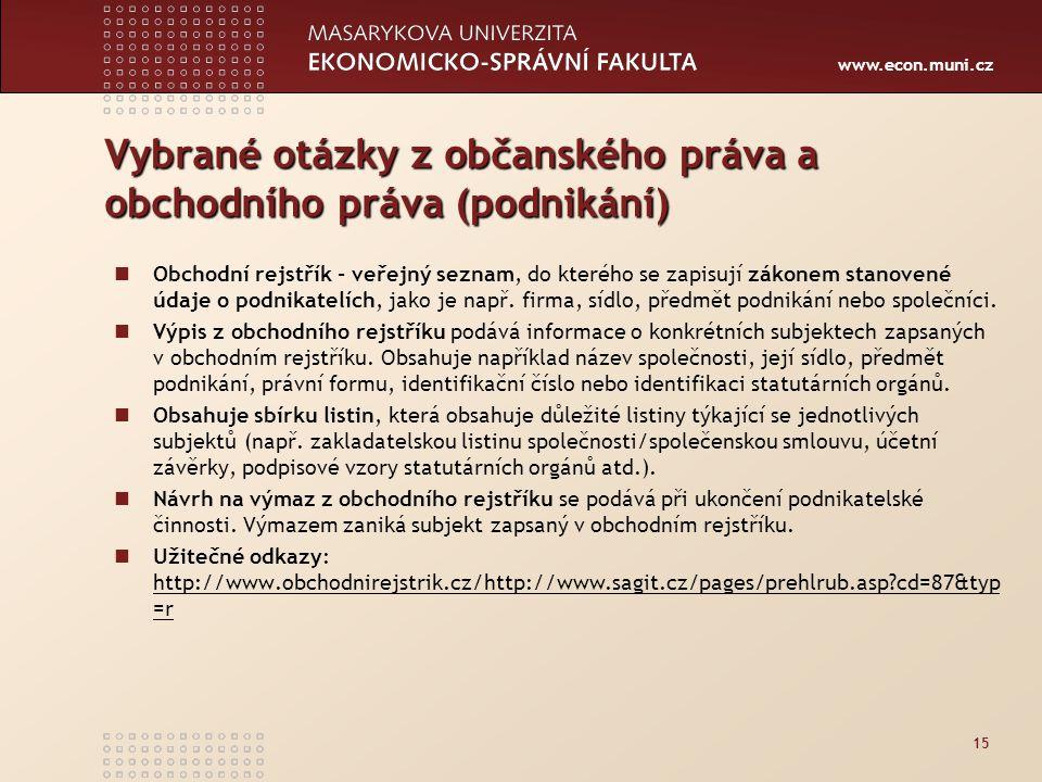 www.econ.muni.cz Vybrané otázky z občanského práva a obchodního práva (podnikání) Obchodní rejstřík - veřejný seznam, do kterého se zapisují zákonem s