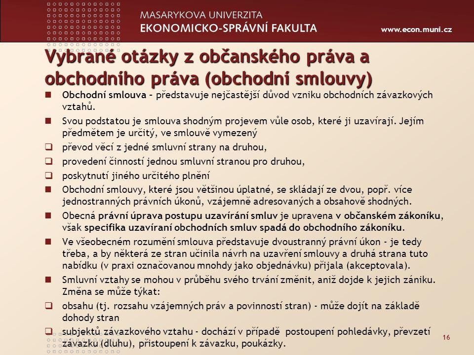 www.econ.muni.cz Vybrané otázky z občanského práva a obchodního práva (obchodní smlouvy) Obchodní smlouva - představuje nejčastější důvod vzniku obcho