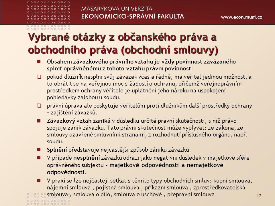 www.econ.muni.cz Vybrané otázky z občanského práva a obchodního práva (obchodní smlouvy) Obsahem závazkového právního vztahu je vždy povinnost zavázan