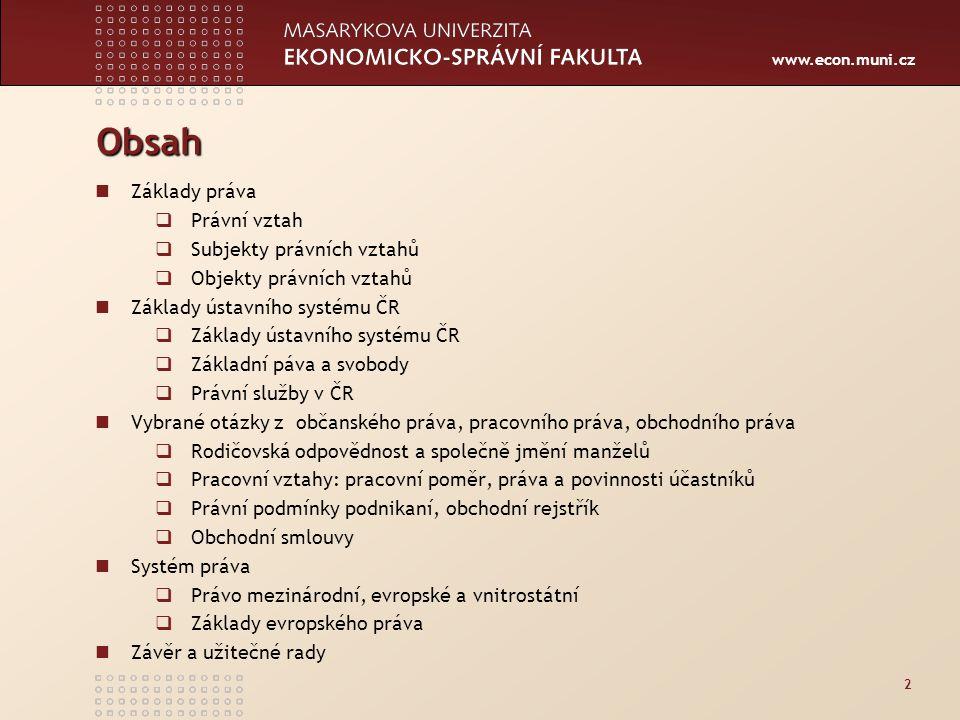 www.econ.muni.cz Základy práva Společnost je složitý mechanismus, v němž je chování lidí upraveno celou řadou sociálních norem a pravidel.