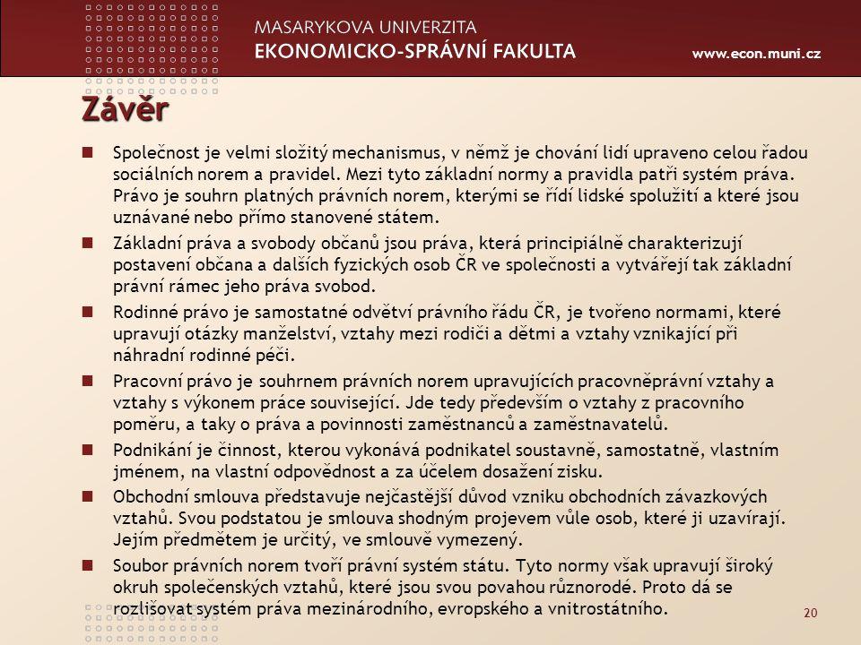 www.econ.muni.cz Závěr Společnost je velmi složitý mechanismus, v němž je chování lidí upraveno celou řadou sociálních norem a pravidel. Mezi tyto zák