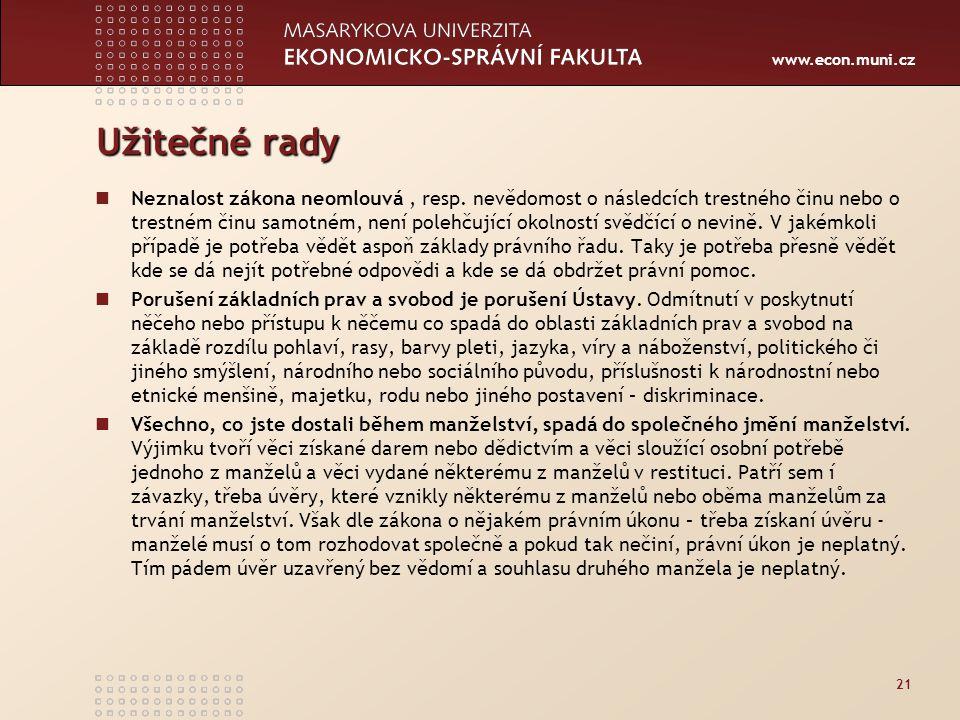 www.econ.muni.cz Užitečné rady Neznalost zákona neomlouvá, resp. nevědomost o následcích trestného činu nebo o trestném činu samotném, není polehčujíc