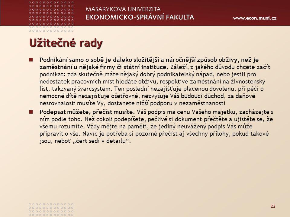 www.econ.muni.cz Užitečné rady Podnikání samo o sobě je daleko složitější a náročnější způsob obživy, než je zaměstnání u nějaké firmy či státní insti