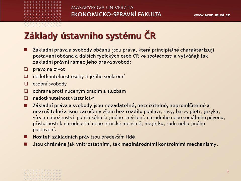 www.econ.muni.cz Základy ústavního systému ČR Základní práva a svobody občanů jsou práva, která principiálně charakterizují postavení občana a dalších