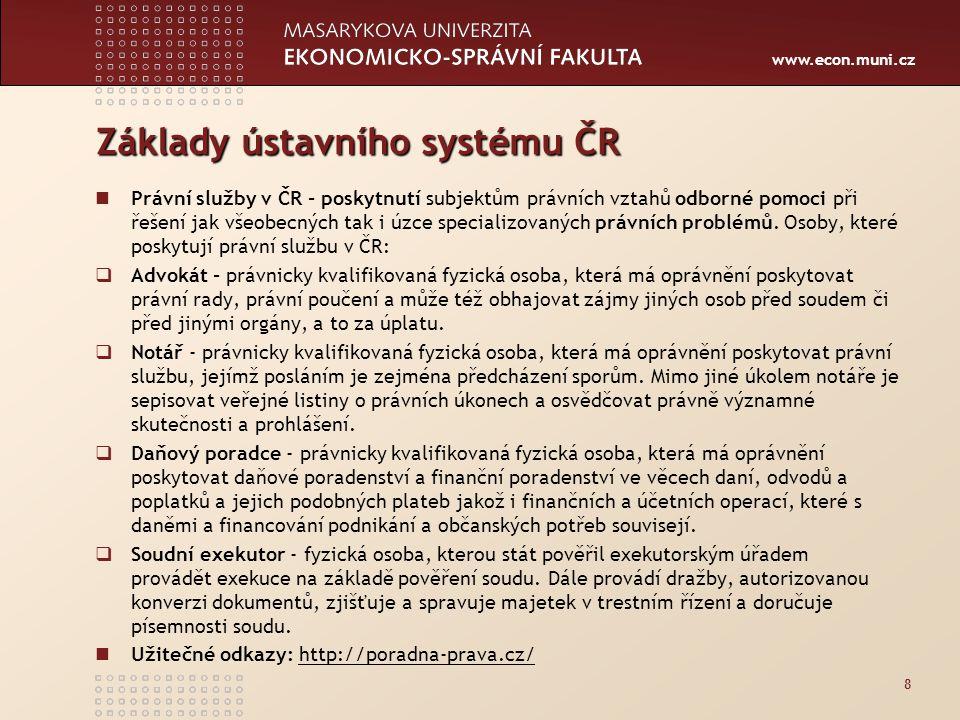 www.econ.muni.cz Základy ústavního systému ČR Právní služby v ČR - poskytnutí subjektům právních vztahů odborné pomoci při řešení jak všeobecných tak
