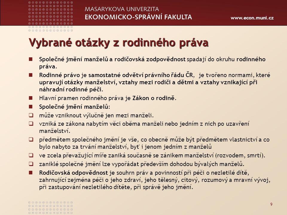 www.econ.muni.cz Vybrané otázky z rodinného práva Společné jmění manželů a rodičovská zodpovědnost spadají do okruhu rodinného práva. Rodinné právo je