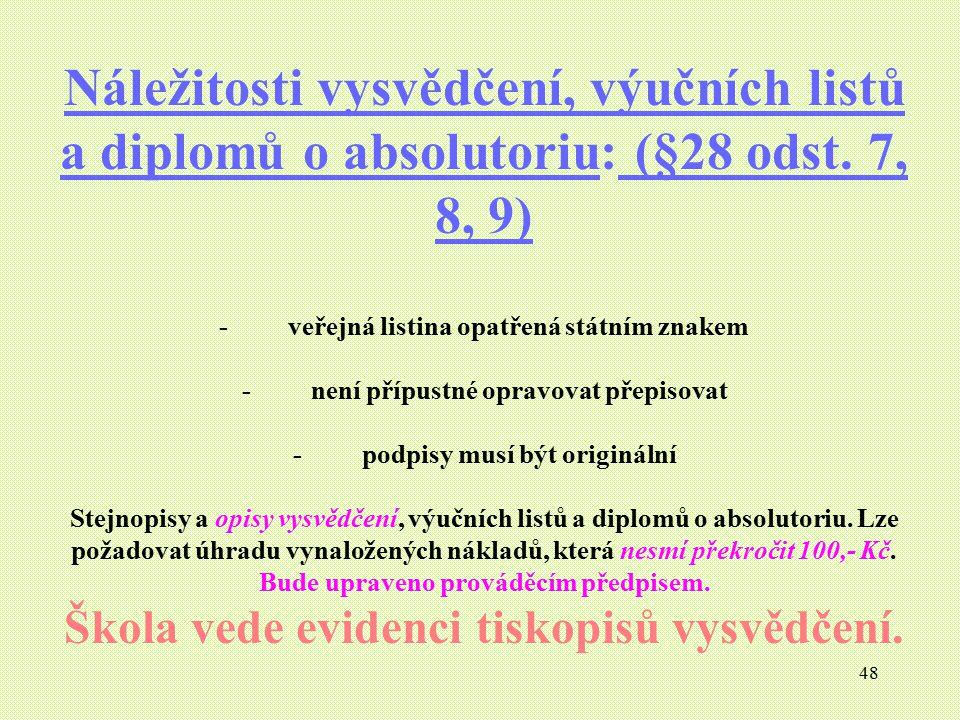 48 Náležitosti vysvědčení, výučních listů a diplomů o absolutoriu: (§28 odst. 7, 8, 9) - veřejná listina opatřená státním znakem - není přípustné opra