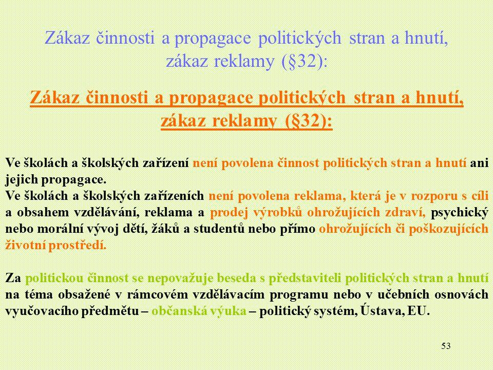 53 Zákaz činnosti a propagace politických stran a hnutí, zákaz reklamy (§32): Ve školách a školských zařízení není povolena činnost politických stran