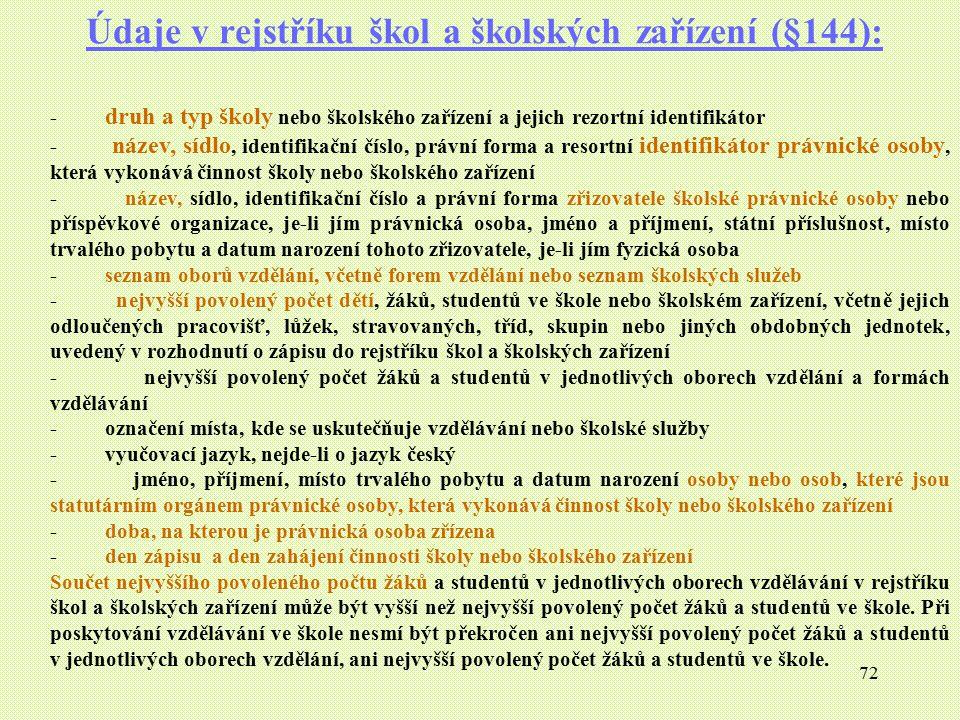 72 Údaje v rejstříku škol a školských zařízení (§144): - druh a typ školy nebo školského zařízení a jejich rezortní identifikátor - název, sídlo, iden