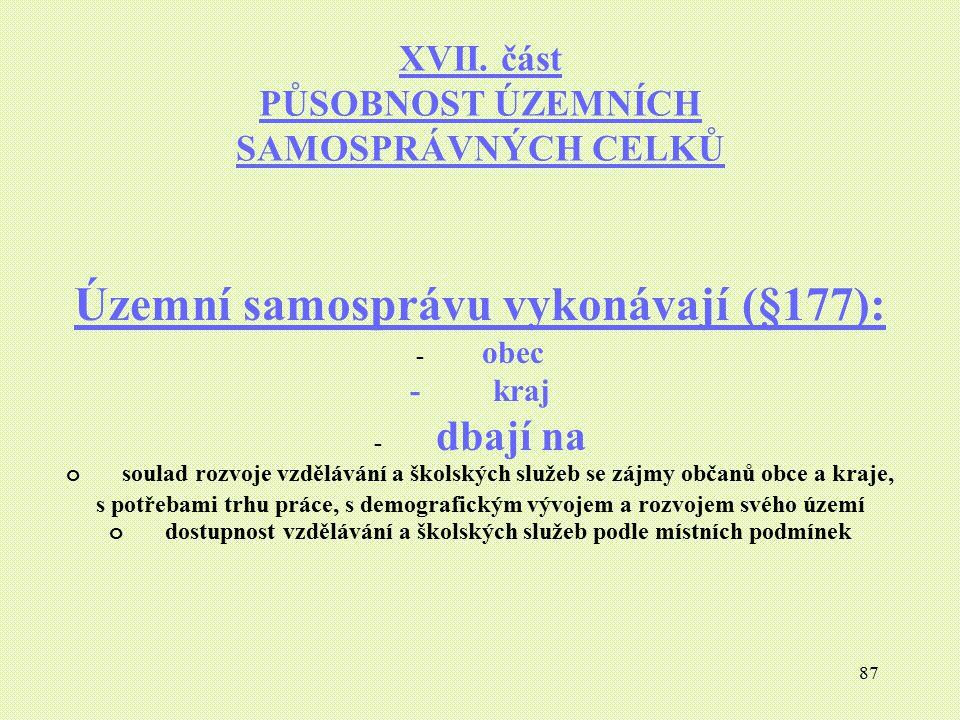 87 XVII. část PŮSOBNOST ÚZEMNÍCH SAMOSPRÁVNÝCH CELKŮ Územní samosprávu vykonávají (§177): - obec - kraj - dbají na o soulad rozvoje vzdělávání a škols
