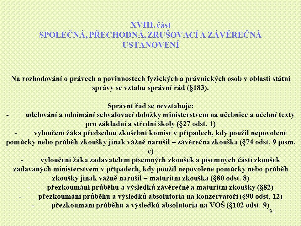 91 XVIII. část SPOLEČNÁ, PŘECHODNÁ, ZRUŠOVACÍ A ZÁVĚREČNÁ USTANOVENÍ Na rozhodování o právech a povinnostech fyzických a právnických osob v oblasti st