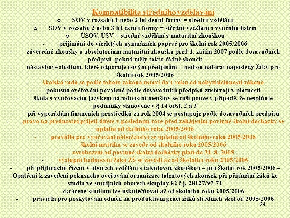94 - Kompatibilita středního vzdělávání o SOV v rozsahu 1 nebo 2 let denní formy = střední vzdělání o SOV v rozsahu 2 nebo 3 let denní formy = střední