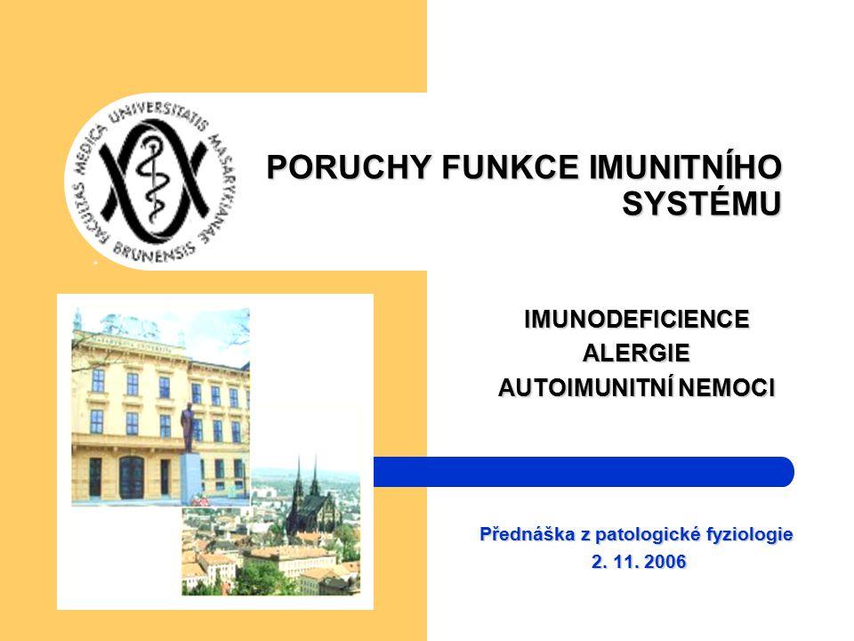 PORUCHY FUNKCE IMUNITNÍHO SYSTÉMU PORUCHY FUNKCE IMUNITNÍHO SYSTÉMU IMUNODEFICIENCEALERGIE AUTOIMUNITNÍ NEMOCI Přednáška z patologické fyziologie 2. 1