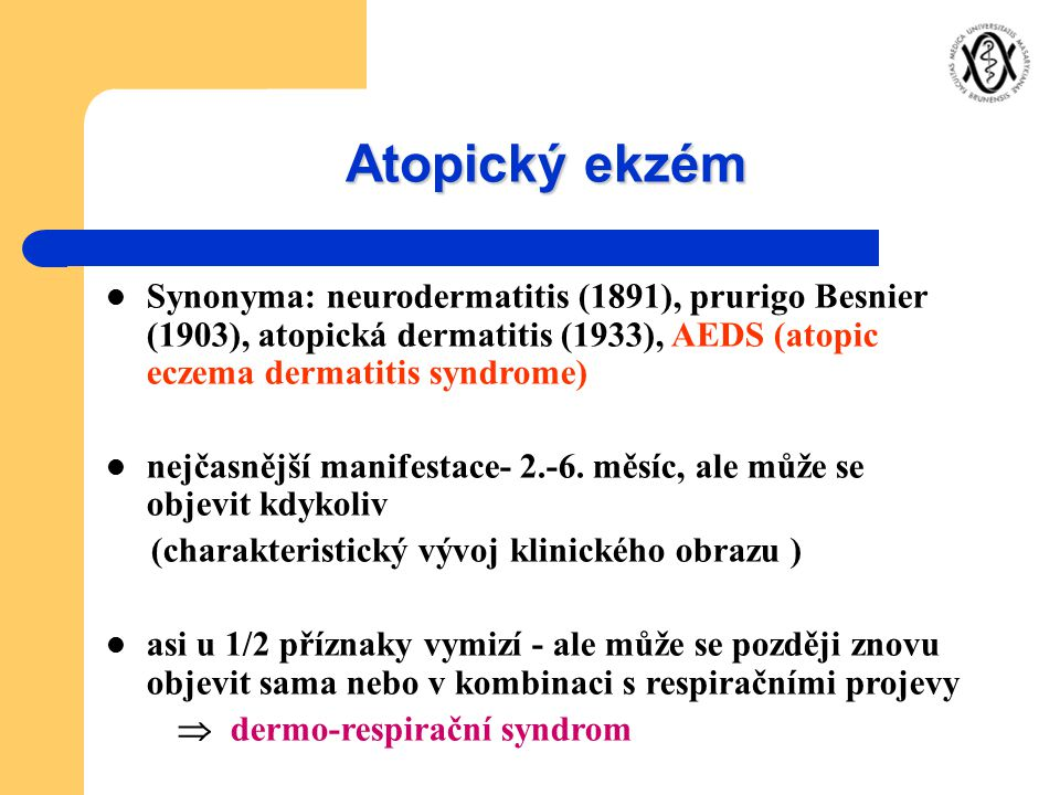 Atopický ekzém Synonyma: neurodermatitis (1891), prurigo Besnier (1903), atopická dermatitis (1933), AEDS (atopic eczema dermatitis syndrome) nejčasně
