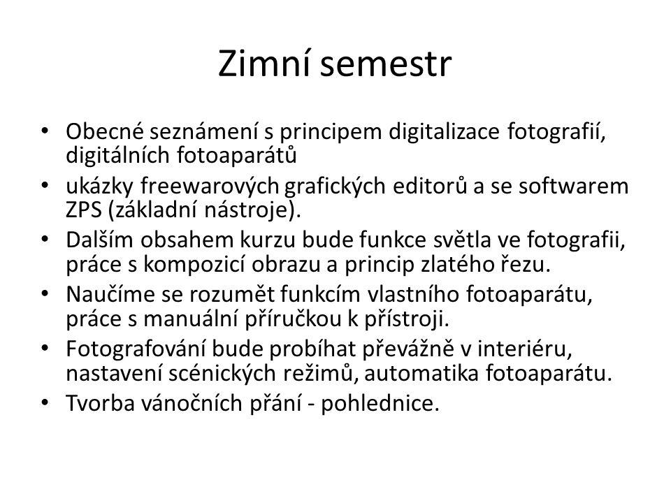 Zimní semestr Obecné seznámení s principem digitalizace fotografií, digitálních fotoaparátů ukázky freewarových grafických editorů a se softwarem ZPS