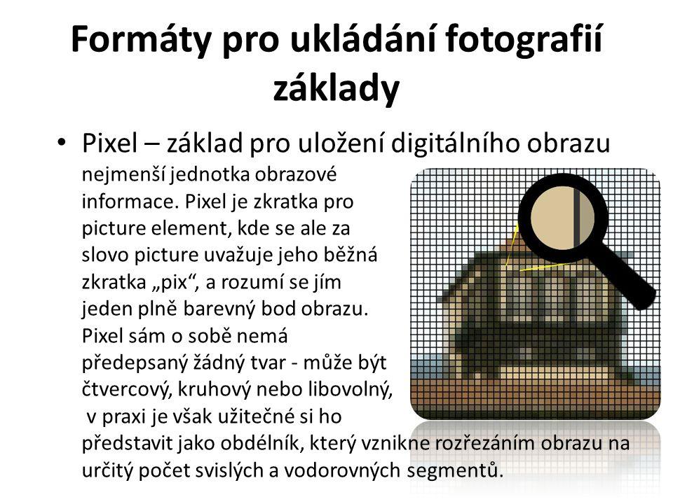 Formáty pro ukládání fotografií základy Pixel – základ pro uložení digitálního obrazu nejmenší jednotka obrazové informace. Pixel je zkratka pro pictu