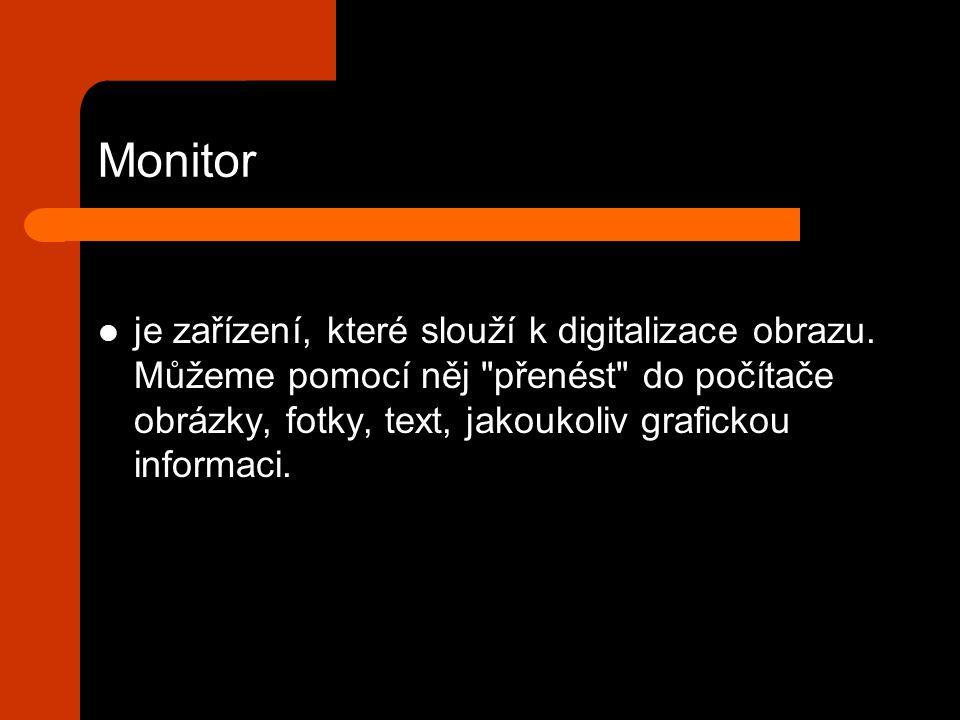 Monitor je zařízení, které slouží k digitalizace obrazu. Můžeme pomocí něj