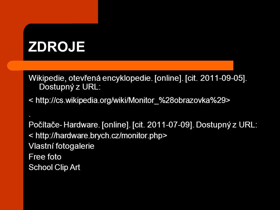 ZDROJE Wikipedie, otevřená encyklopedie. [online]. [cit. 2011-09-05]. Dostupný z URL:. Počítače- Hardware. [online]. [cit. 2011-07-09]. Dostupný z URL
