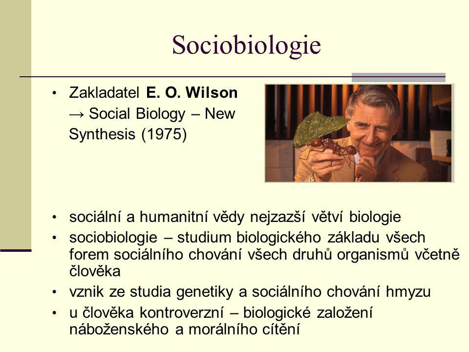Sociobiologie Zakladatel E. O. Wilson → Social Biology – New Synthesis (1975) sociální a humanitní vědy nejzazší větví biologie sociobiologie – studiu