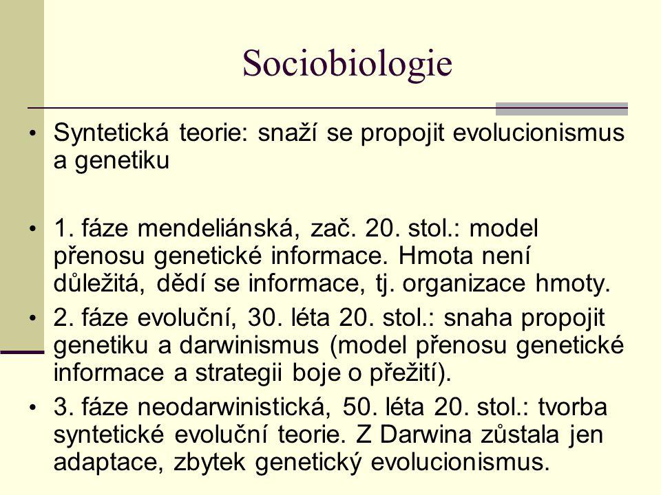 Sociobiologie Syntetická teorie: snaží se propojit evolucionismus a genetiku 1. fáze mendeliánská, zač. 20. stol.: model přenosu genetické informace.
