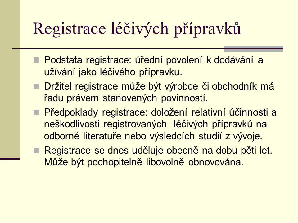 Registrace léčivých přípravků Podstata registrace: úřední povolení k dodávání a užívání jako léčivého přípravku. Držitel registrace může být výrobce č
