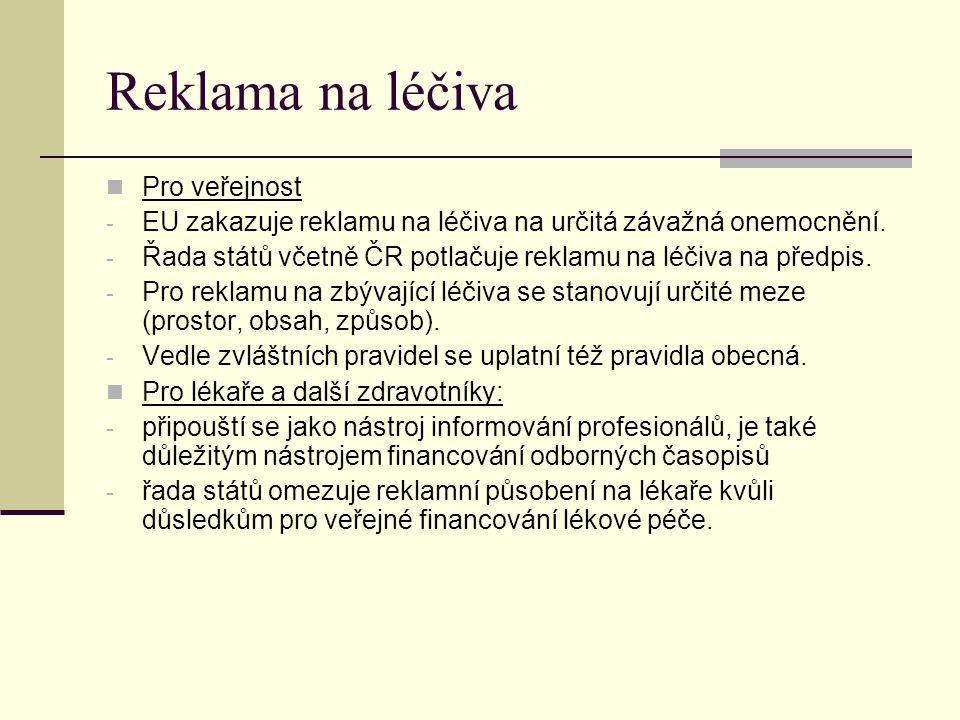 Reklama na léčiva Pro veřejnost - EU zakazuje reklamu na léčiva na určitá závažná onemocnění. - Řada států včetně ČR potlačuje reklamu na léčiva na př