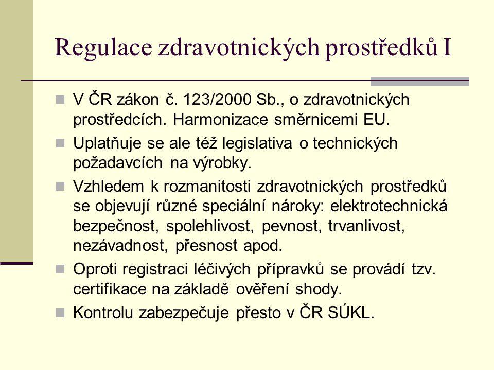 Regulace zdravotnických prostředků I V ČR zákon č. 123/2000 Sb., o zdravotnických prostředcích. Harmonizace směrnicemi EU. Uplatňuje se ale též legisl