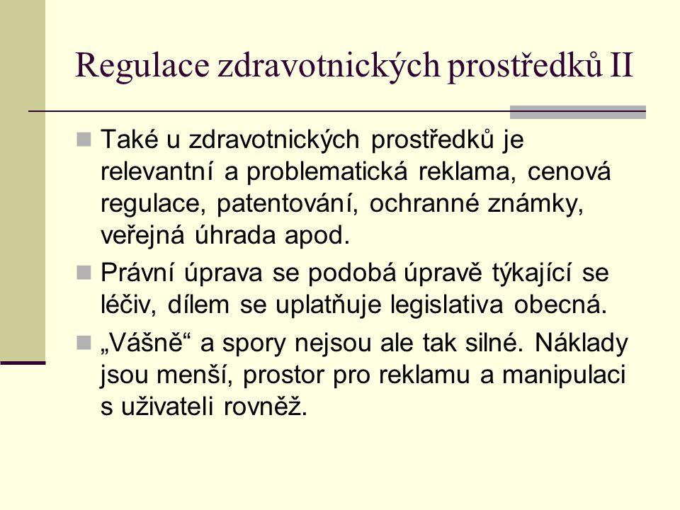 Regulace zdravotnických prostředků II Také u zdravotnických prostředků je relevantní a problematická reklama, cenová regulace, patentování, ochranné z
