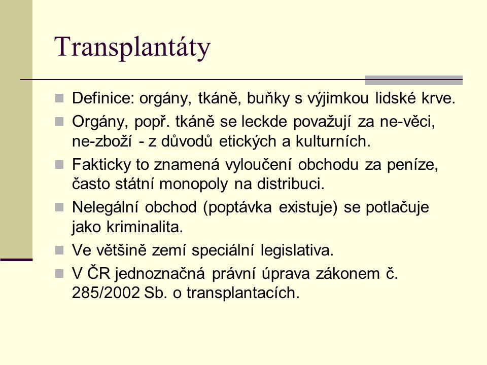 Transplantáty Definice: orgány, tkáně, buňky s výjimkou lidské krve. Orgány, popř. tkáně se leckde považují za ne-věci, ne-zboží - z důvodů etických a