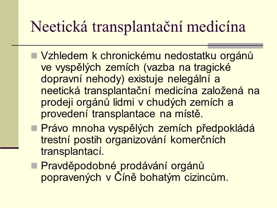 Neetická transplantační medicína Vzhledem k chronickému nedostatku orgánů ve vyspělých zemích (vazba na tragické dopravní nehody) existuje nelegální a