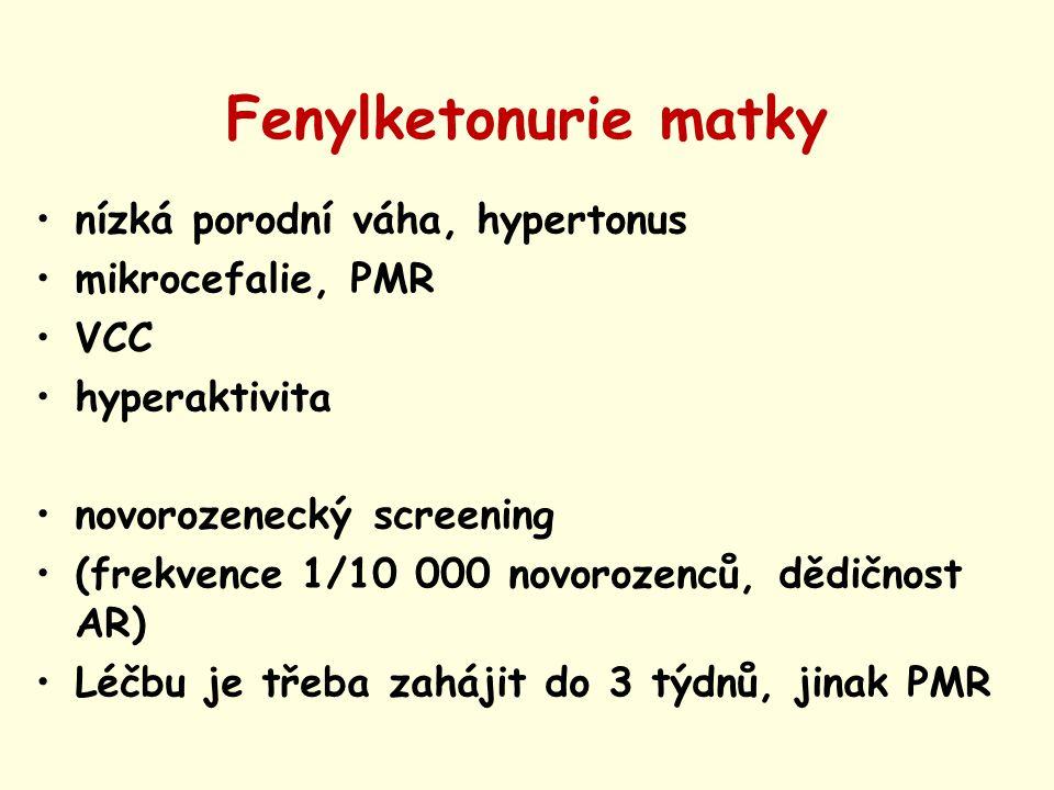 Fenylketonurie matky nízká porodní váha, hypertonus mikrocefalie, PMR VCC hyperaktivita novorozenecký screening (frekvence 1/10 000 novorozenců, dědič