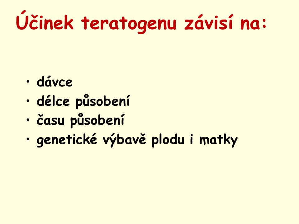 Léky s teratogenním účinkem Retinoidy Lithium Antithyreoidika Androgeny Penicilamin Enelapril, Captopril Antituberkulotika-Streptomycin