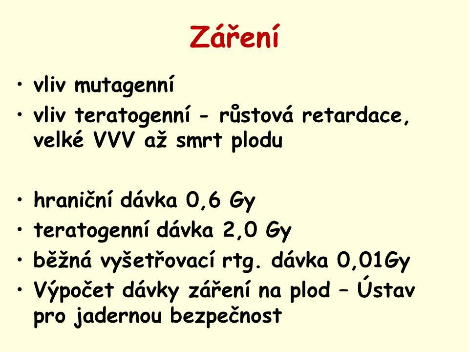 Záření vliv mutagenní vliv teratogenní - růstová retardace, velké VVV až smrt plodu hraniční dávka 0,6 Gy teratogenní dávka 2,0 Gy běžná vyšetřovací r