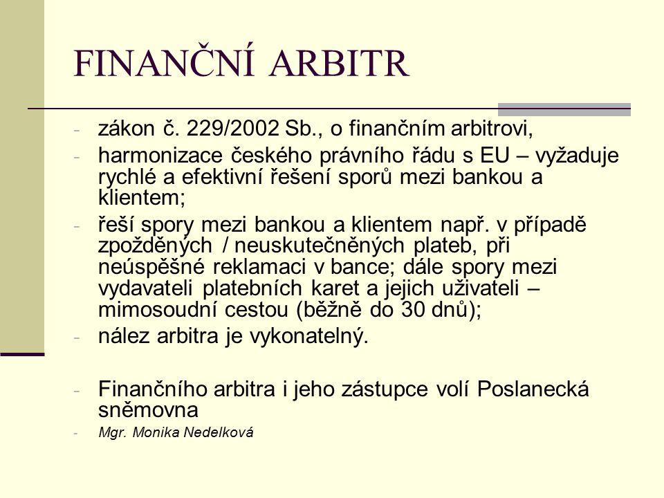 FINANČNÍ ARBITR - zákon č. 229/2002 Sb., o finančním arbitrovi, - harmonizace českého právního řádu s EU – vyžaduje rychlé a efektivní řešení sporů me