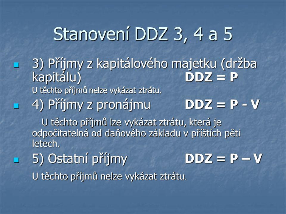 3) Příjmy z kapitálového majetku (držba kapitálu)DDZ = P 3) Příjmy z kapitálového majetku (držba kapitálu)DDZ = P U těchto příjmů nelze vykázat ztrátu.