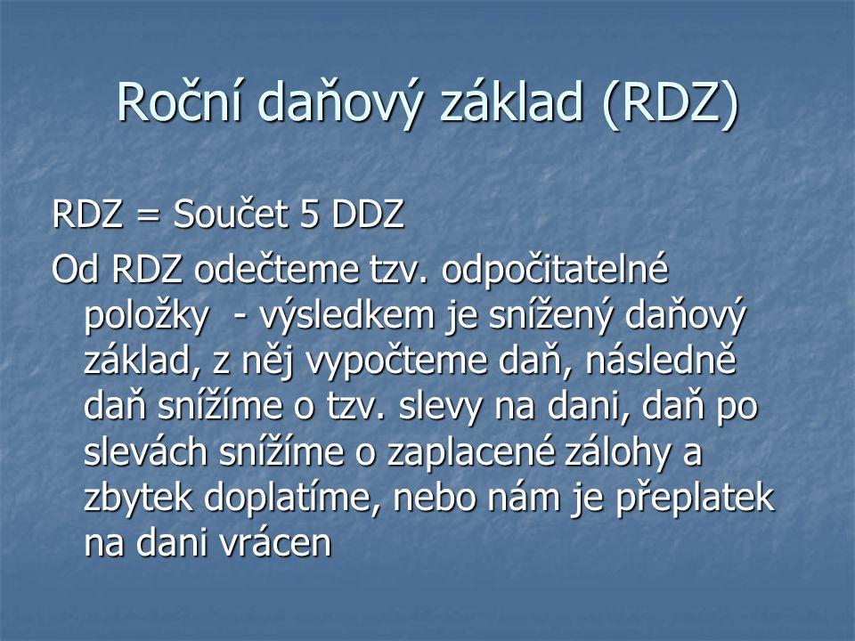 Roční daňový základ (RDZ) RDZ = Součet 5 DDZ Od RDZ odečteme tzv. odpočitatelné položky - výsledkem je snížený daňový základ, z něj vypočteme daň, nás