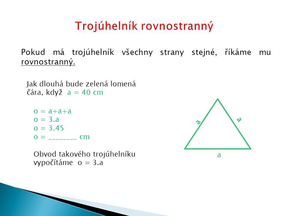 Pokud má trojúhelník dvě strany stejně dlouhé, říkáme mu rovnoramenný ( ty máš také dvě ramena).