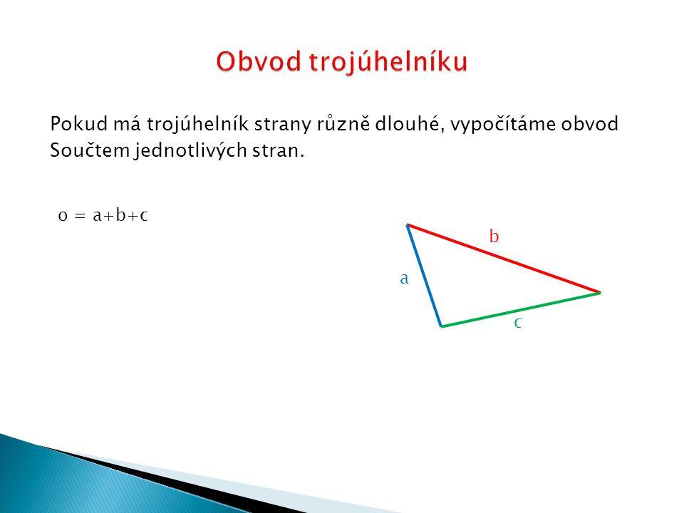 Pokud má trojúhelník strany různě dlouhé, vypočítáme obvod Součtem jednotlivých stran.