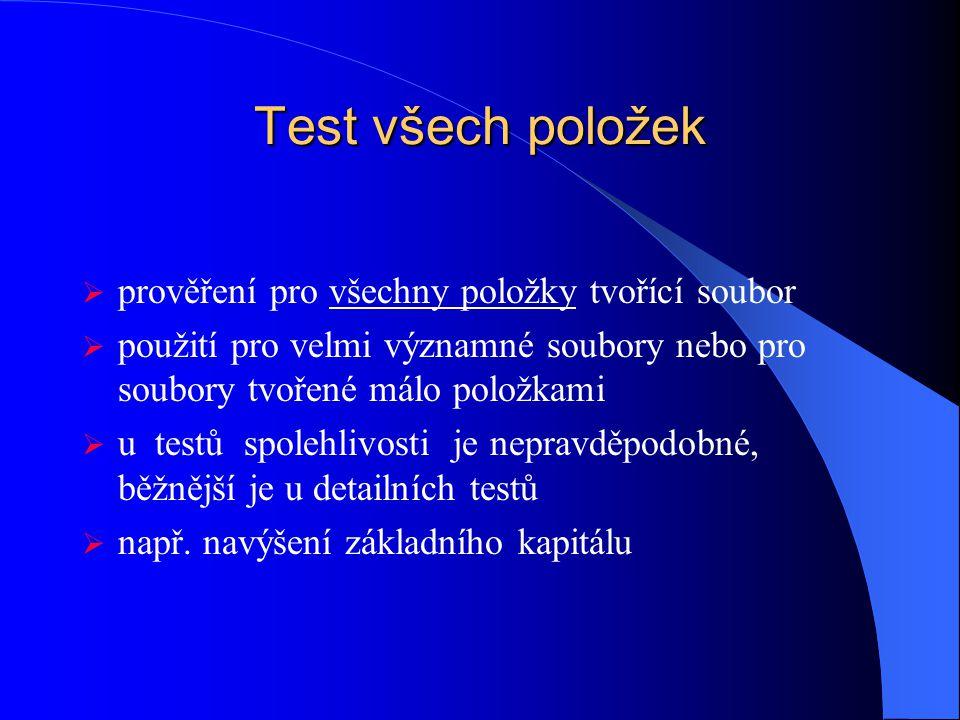 Test všech položek  prověření pro všechny položky tvořící soubor  použití pro velmi významné soubory nebo pro soubory tvořené málo položkami  u testů spolehlivosti je nepravděpodobné, běžnější je u detailních testů  např.