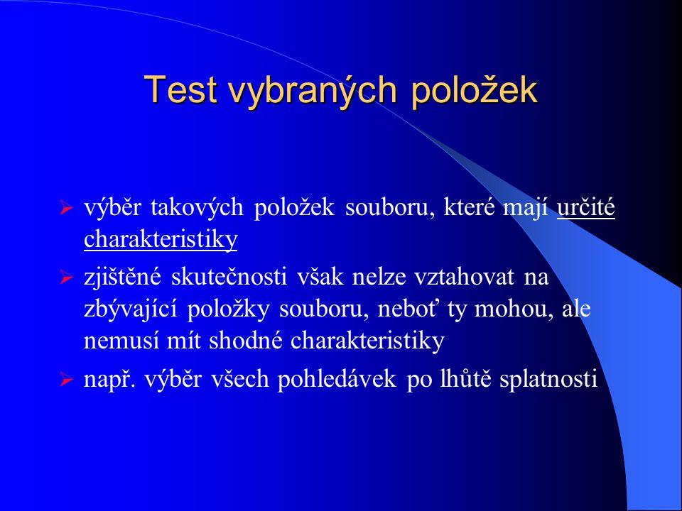 Test vybraných položek  výběr takových položek souboru, které mají určité charakteristiky  zjištěné skutečnosti však nelze vztahovat na zbývající položky souboru, neboť ty mohou, ale nemusí mít shodné charakteristiky  např.