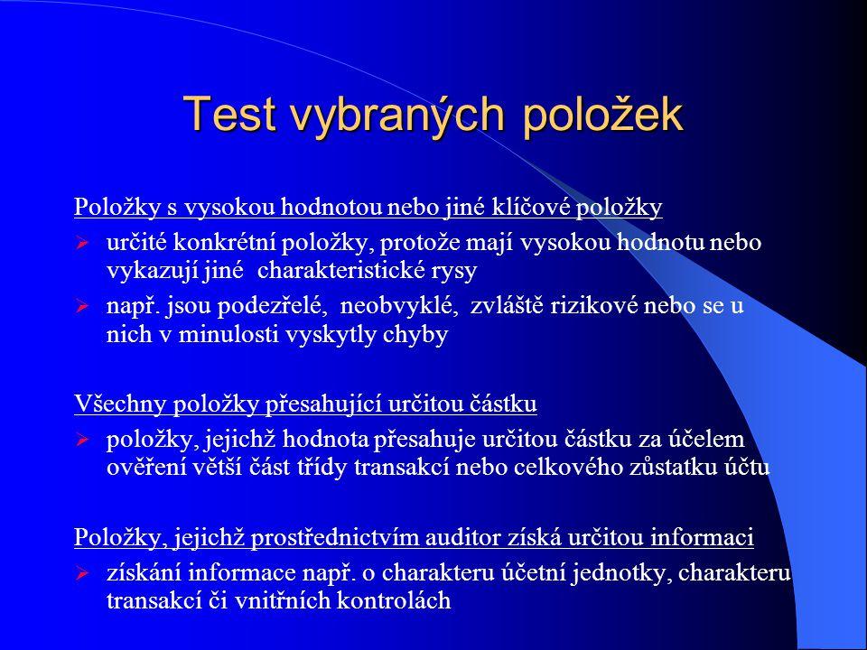 Test vybraných položek Položky s vysokou hodnotou nebo jiné klíčové položky  určité konkrétní položky, protože mají vysokou hodnotu nebo vykazují jiné charakteristické rysy  např.
