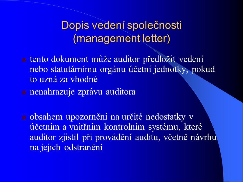 Dopis vedení společnosti (management letter) tento dokument může auditor předložit vedení nebo statutárnímu orgánu účetní jednotky, pokud to uzná za vhodné nenahrazuje zprávu auditora obsahem upozornění na určité nedostatky v účetním a vnitřním kontrolním systému, které auditor zjistil při provádění auditu, včetně návrhu na jejich odstranění