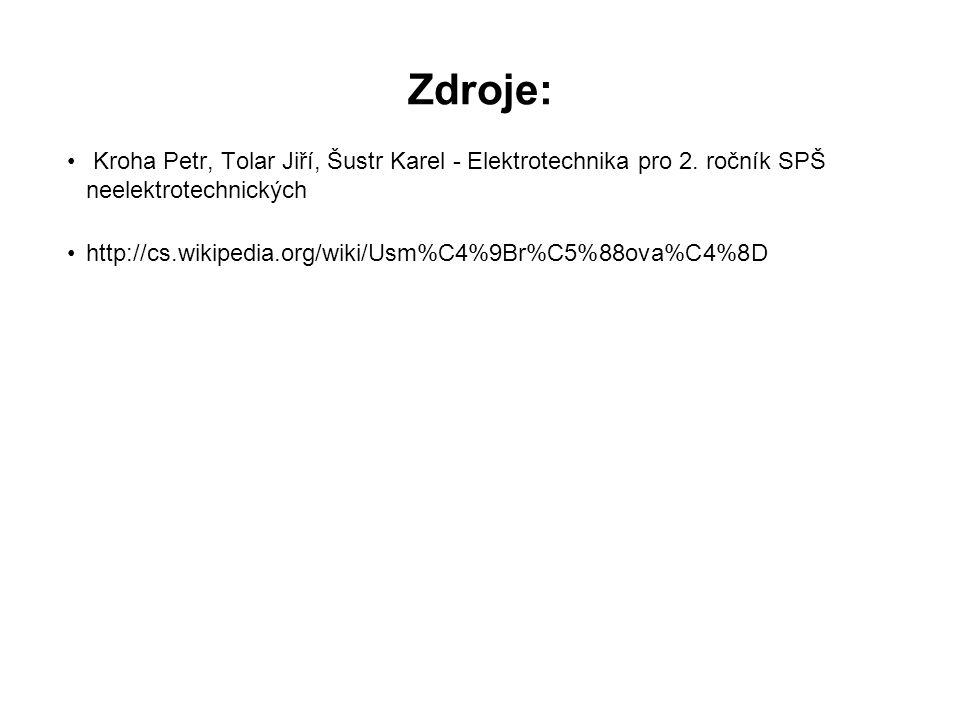 Zdroje: Kroha Petr, Tolar Jiří, Šustr Karel - Elektrotechnika pro 2. ročník SPŠ neelektrotechnických http://cs.wikipedia.org/wiki/Usm%C4%9Br%C5%88ova%