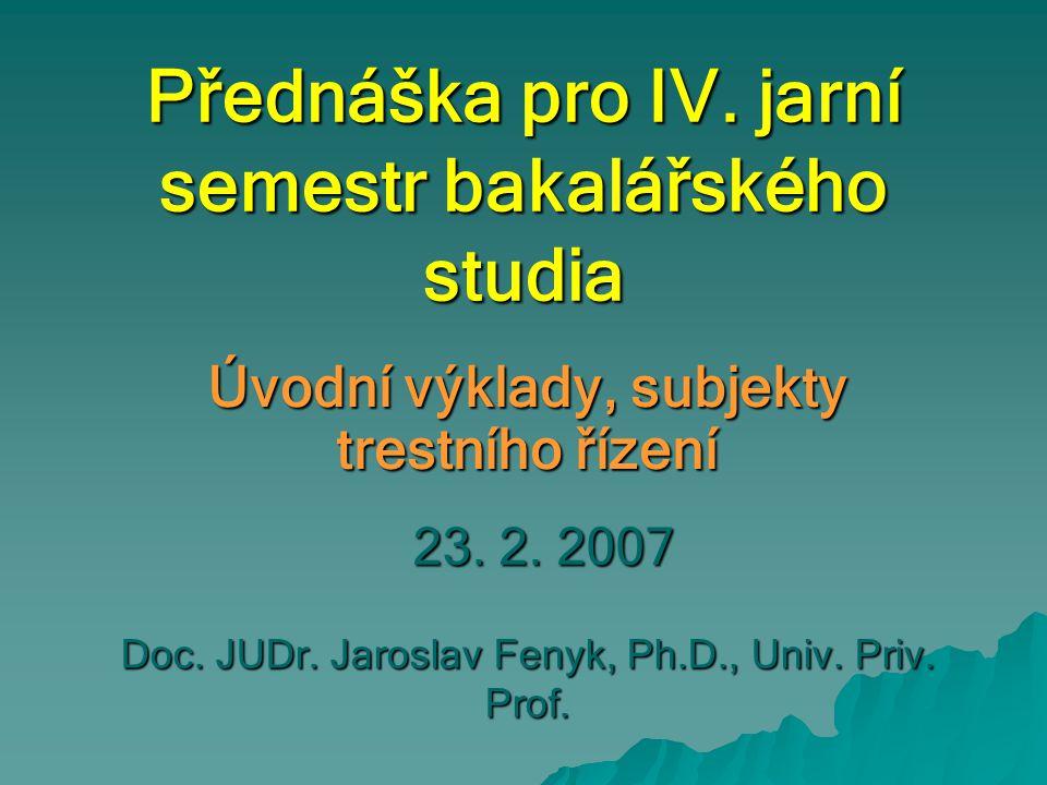 Přednáška pro IV. jarní semestr bakalářského studia Úvodní výklady, subjekty trestního řízení Doc.